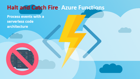 Halt and Catch Fire: Azure Functions