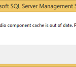 SQL Server Management Studio (SSMS): The Visual Studio component cache is out of date. Please restart Visual Studio.