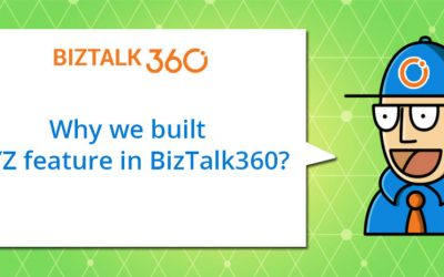 Why did we build certain features in BizTalk360?