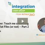 BizTalk Server Teach me something new about Flat Files (or not) Part II video and slides are available at Integration Monday