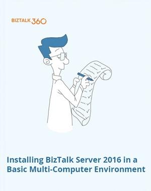 Installing BizTalk Server 2016 in a Basic Multi-Computer Environment whitepaper