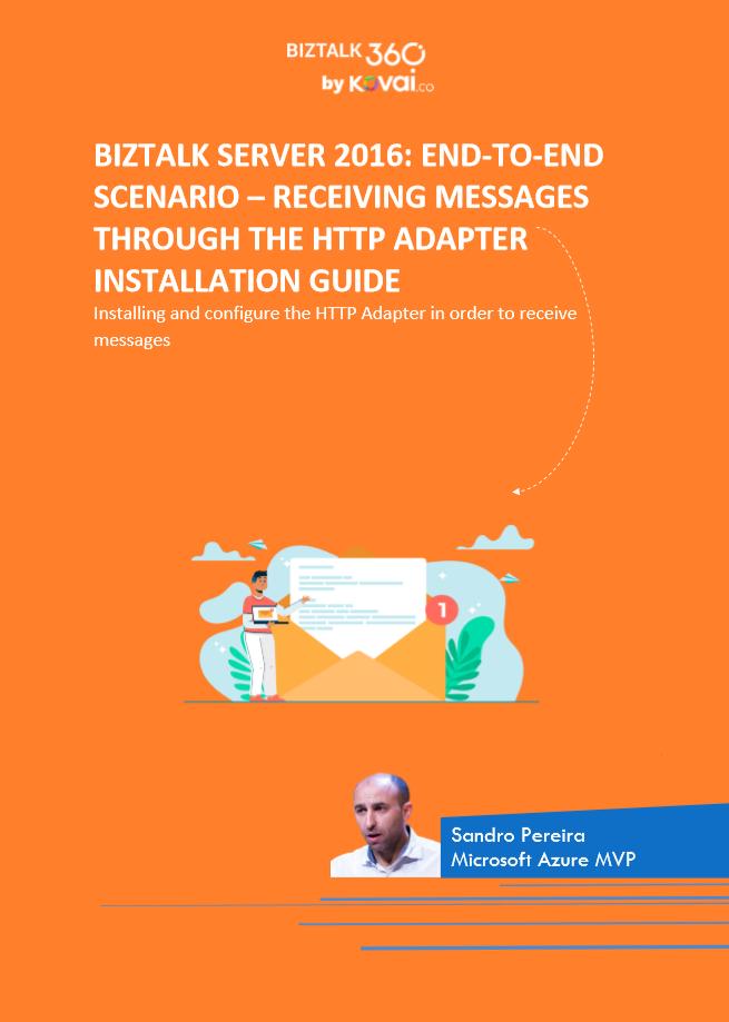 BizTalk Server 2016: End-to-end scenario – Receiving Messages through the HTTP Adapter whitepaper