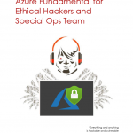 Azure Fundamental for Ethical Hackers and Special Ops Team [free whitepaper] By Nino Crudele