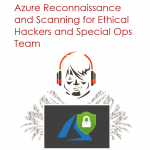 Azure Reconnaissance and Scanning for Ethical Hackers and Special Ops Team [free whitepaper] By Nino Crudele